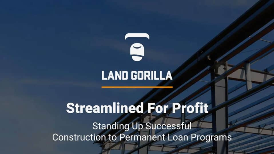 Land Gorilla and HousingWire Webinar | Streamlined for Profit: Standing up Succesfel Construction to Permanent Loan Programs
