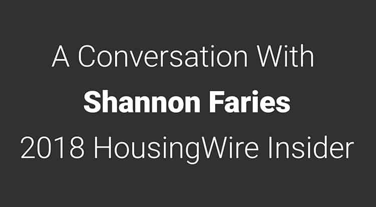 Shannon Faries HousingWire Insider 2018 Interview