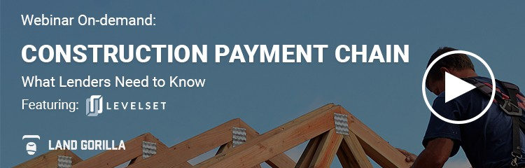 Land Gorilla Webinar | What Lenders Need To Know About The Construction Payment Chain