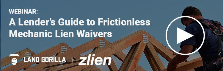 Webinar - zlien and Land Gorilla - A Lender's guide to Frictionless Mechanic Lien Waivers